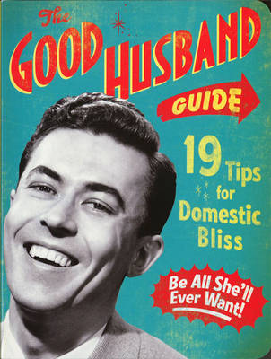 The Good Husband Guide: 19 Rules for Keeping Your Wife Satisifed (Board book)