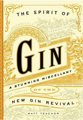 The Spirit of Gin: A Stirring Miscellany of the New Gin Revival (Hardback)