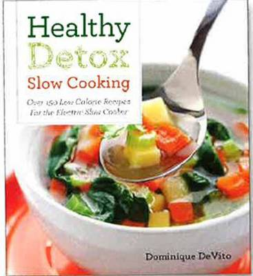 Healthy Detox Slow Cooking: Over 150 Low Calorie Recipes for the Electric Slow Cooker (Paperback)