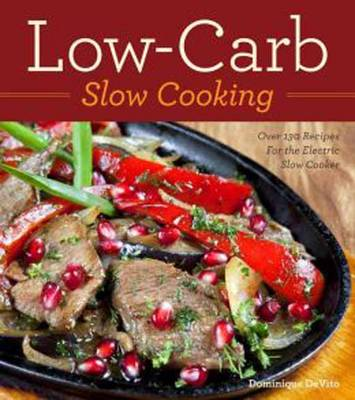 Low-Carb Slow Cooking: Over 130 Recipes For the Electric Slow Cooker (Paperback)