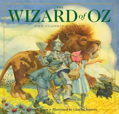 The Wizard of Oz: The Classic Edition (Childhood Favorites, Book to Movie, Classic Childrens Book, Magic and Fantasy, Gifts for Families, New York Times Bestseller Illustrator) - The Classic Edition (Hardback)