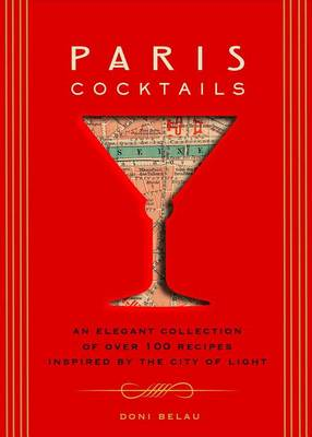 Paris Cocktails: An Elegant Collection of Over 100 Recipes Inspired by the City of Light - City Cocktails (Hardback)