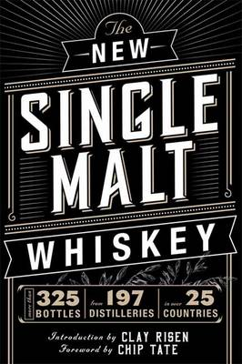 The New Single Malt Whiskey: More Than 325 Bottles, From 197 Distilleries, in More Than 25 Countries (Hardback)