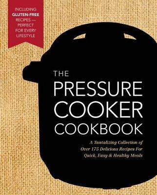 The New Pressure Cooker Cookbook: A Tantalizing Collection of Over 175 Delicious Recipes for Quick, Easy, and Healthy Meals (Hardback)