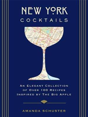 New York Cocktails: An Elegant Collection of over 100 Recipes Inspired by the Big Apple (Hardback)