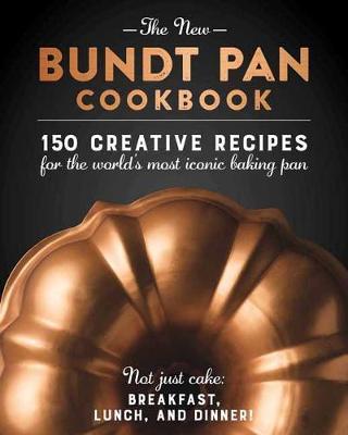 The New Bundt Pan Cookbook: 150 Fresh Recipes for America's Heirloom Baking (Hardback)