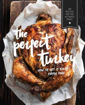 Perfect Turkey Cookbook: More than 500 Mouthwatering Recipes for the Ultimate Feast (Paperback)