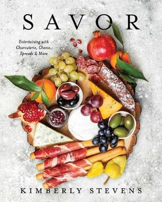Savor: Entertaining with Charcuterie, Cheese, Spreads and More (Hardback)