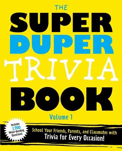 The Super Duper Trivia Book Volume 1: School Your Friends and Classmates with Trivia for Every Occasion! (Paperback)