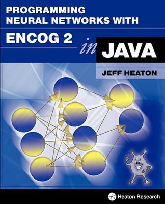 Programming Neural Networks with Encog 2 in Java (Paperback)