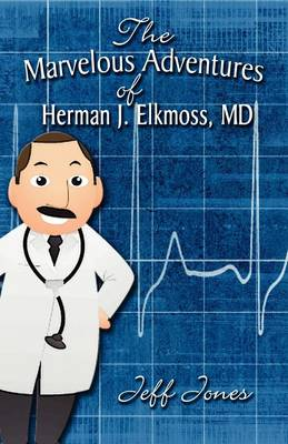 The Marvelous Adventures of Herman J. Elkmoss, MD (Paperback)