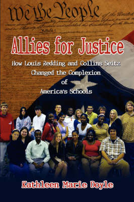 Allies for Justice: How Louis Redding and Collins Seitz Changed the Complexion of America's Schools (Paperback)