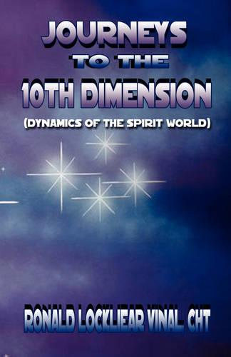 Journeys to the 10th Dimension: (Dynamics of the Spirit World) (Paperback)