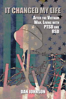 It Changed My Life: After the Vietnam War, Living with Ptsd and Rsd (Paperback)