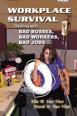 Workplace Survival: Dealing with Bad Bosses, Bad Workers, and Bad Jobs (Paperback)