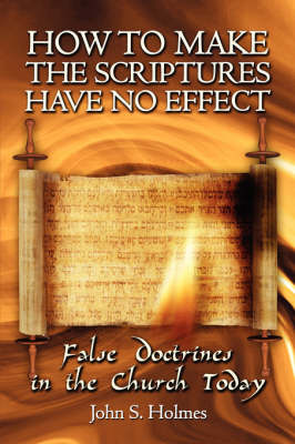 How to Make the Scriptures Have No Effect: False Doctrines in the Church Today (Paperback)