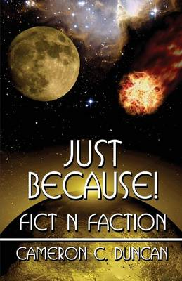 Just Because!: Fict N Faction (Paperback)