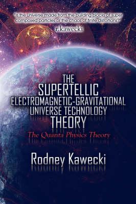 The Supertellic Electromagnetic-Gravitational Universe Technology Theory: The Quanta Physics Theory (Paperback)