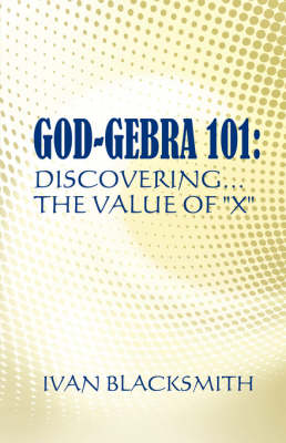 God-Gebra 101: Discovering.the Value of X (Paperback)