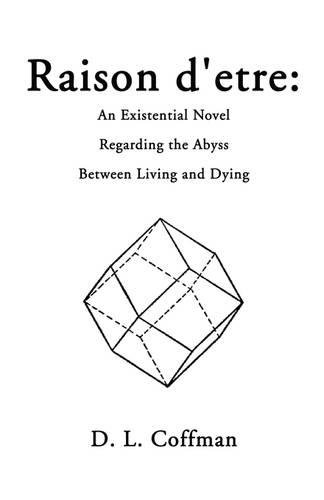 Raison D'Etre: An Existential Novel Regarding the Abyss Between Living and Dying (Paperback)