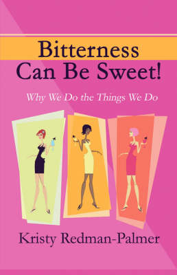 Bitterness Can Be Sweet!: Why We Do the Things We Do (Paperback)