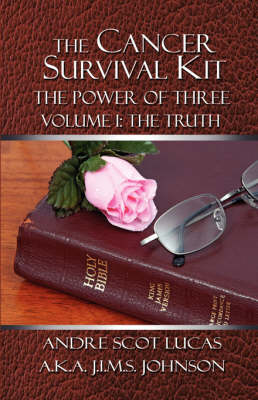 The Cancer Survival Kit: The Power of Three: Volume I: The Truth (Paperback)