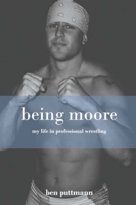 Being Moore: My Life in Professional Wrestling (Paperback)