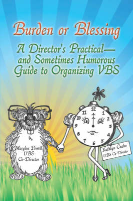 Burden or Blessing: A Director's Practical-And Sometimes Humorous Guide to Organizing Vbs (Paperback)