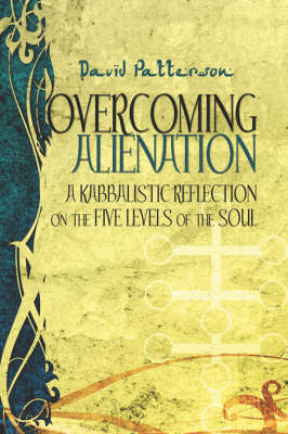 Overcoming Alienation: A Kabbalistic Reflection on the Five Levels of the Soul (Paperback)