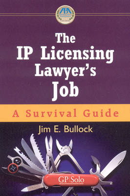 The IP Licensing Lawyer's Job: A Survival Guide
