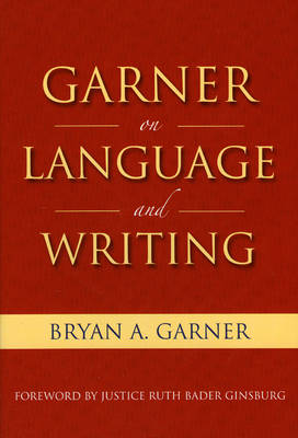 Garner on Language and Writing: Selected Essays and Speeches of Bryan A. Garner (Hardback)