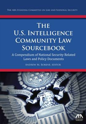 The U.S. Intelligence Community Law Sourcebook: A Compendium of National Security Related Laws and Policy Documents (Paperback)