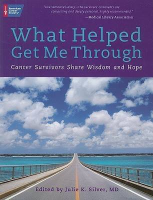 What Helped Get Me Through: Cancer Survivors Share Wisdom and Hope (Paperback)