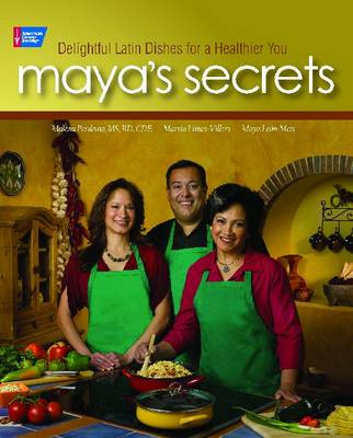Maya's Secrets: 100 Delightful Latin Dishes for a Healthier You (Paperback)