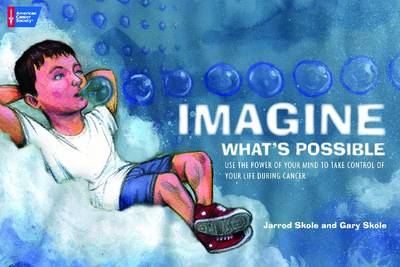 Imagine What's Possible: Using the Power of Your Mind to Help Take Control of Your Life During Cancer (Paperback)