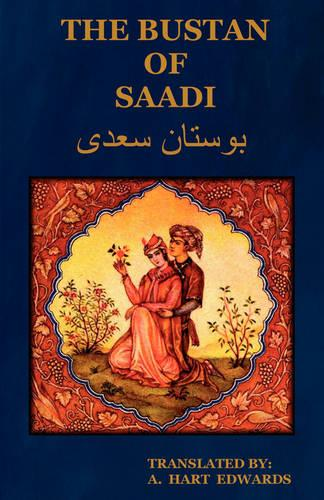 The Bustan of Saadi (the Garden of Saadi): Translated from Persian with an Introduction by A. Hart Edwards (Paperback)