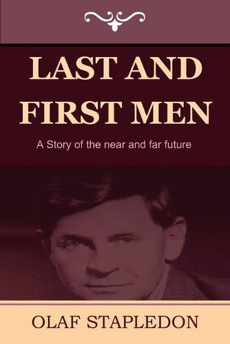 Last and First Men: A Story of the Near and Far Future (Paperback)