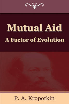 Mutual Aid: A Factor of Evolution (Paperback)