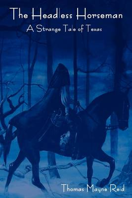 The Headless Horseman: A Strange Tale of Texas (the Complete Volume) (Paperback)