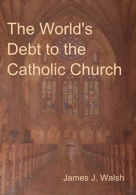 The World's Debt to the Catholic Church (Paperback)
