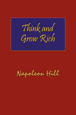 Think and Grow Rich. Hardcover with Dust-Jacket. Complete Original Text of the Classic 1937 Edition. (Hardback)