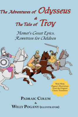 The Adventures of Odysseus & the Tale of Troy: Homer's Great Epics, Rewritten for Children (Illustrated Hardcover) (Hardback)
