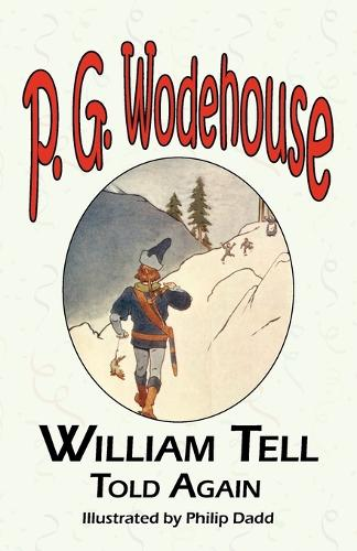 William Tell Told Again - From the Manor Wodehouse Collection, a Selection from the Early Works of P. G. Wodehouse (Paperback)