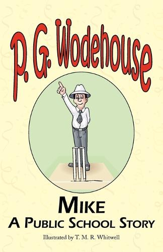 Mike: A Public School Story - From the Manor Wodehouse Collection, a Selection from the Early Works of P. G. Wodehouse (Paperback)