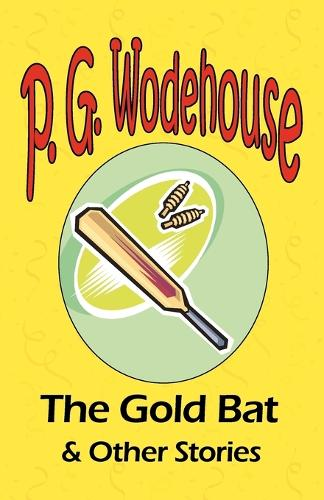 The Gold Bat & Other Stories - From the Manor Wodehouse Collection, a Selection from the Early Works of P. G. Wodehouse (Paperback)