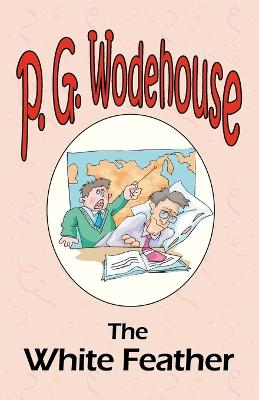 The White Feather - From the Manor Wodehouse Collection, a Selection from the Early Works of P. G. Wodehouse (Paperback)