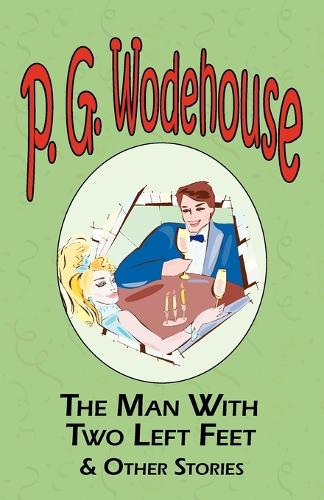 The Man with Two Left Feet & Other Stories - From the Manor Wodehouse Collection, a Selection from the Early Works of P. G. Wodehouse - Manor Wodehouse Collection (Paperback)