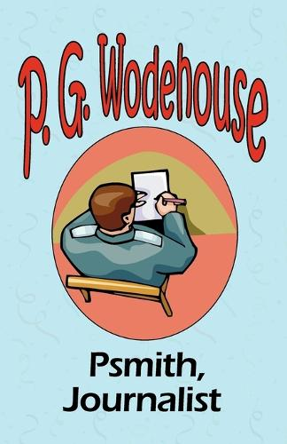 Psmith, Journalist - From the Manor Wodehouse Collection, a Selection from the Early Works of P. G. Wodehouse (Paperback)