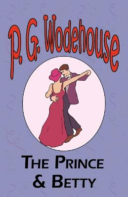 The Prince and Betty - From the Manor Wodehouse Collection, a Selection from the Early Works of P. G. Wodehouse (Paperback)