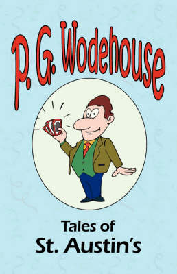 Tales of St. Austin's - From the Manor Wodehouse Collection, a Selection from the Early Works of P. G. Wodehouse (Paperback)